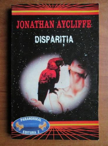 Anticariat: Jonathan Aycliffe - Disparitia