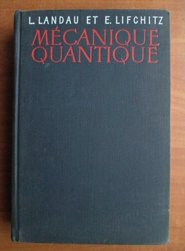 Anticariat: L. D. Landau, E. Lifchitz - Mecanique quantique. Theorie non relativiste