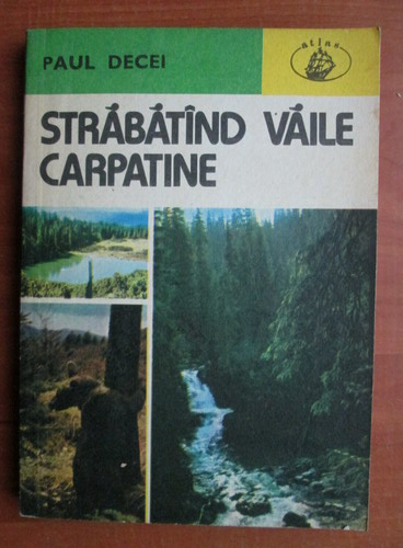Anticariat: Paul Decei - Strabatand vaile carpatine