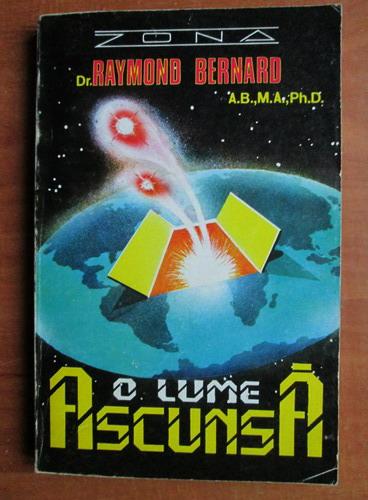Anticariat: Raymond Bernard - O lume ascunsa