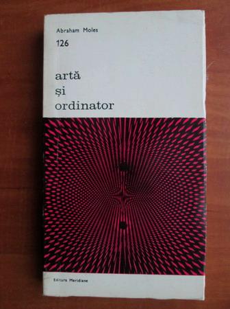 Anticariat: Abraham Moles - Arta si ordinator