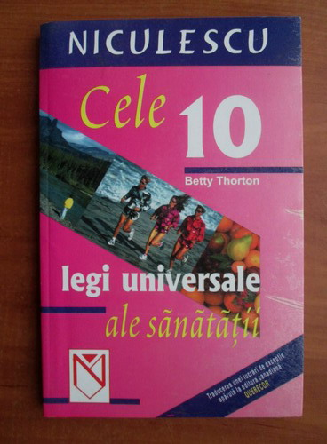 Anticariat: Betty Thorton - Cele 10 legi universale ale sanatatii