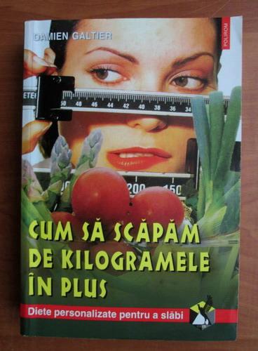 Anticariat: Damien Galtier - Cum sa scapam de kilogramele in plus
