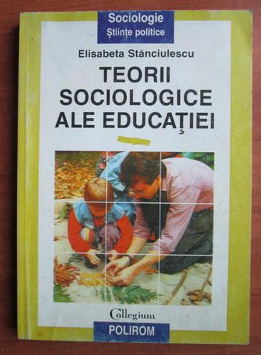 Anticariat: Elisabeta Stanciulescu - Teorii sociologice ale educatiei