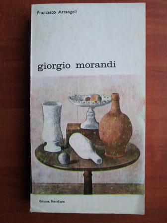 Anticariat: Francesco Arcangeli - Giorgio Morandi