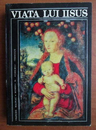 Anticariat: Francois Mauriac - Viata lui Iisus