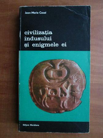 Anticariat: Jean Marie Casal - Civilizatia indusului si enigmele ei