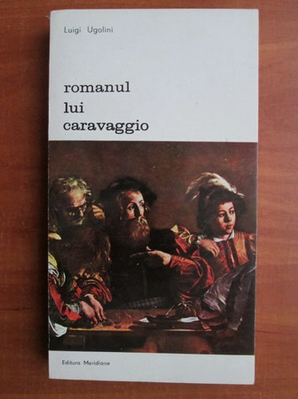 Anticariat: Luigi Ugolini - Romanul lui Caravaggio
