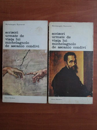 Anticariat: Michelangelo Buonarroti - Scrisori urmate de viata lui Michelangelo de Ascanio Condivi (2 volume)