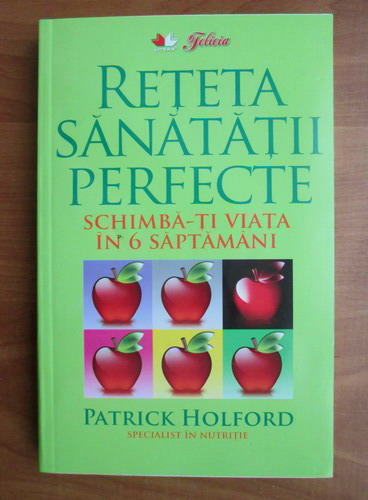 Anticariat: Patrick Holford - Reteta sanatatii perfecte. Schimba-ti viata in 6 saptamani