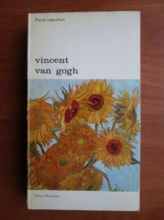 Anticariat: Pierre Leprohon - Vincent Van Gogh