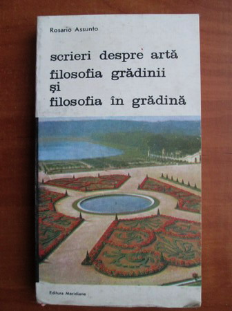 Anticariat: Rosario Assunto - Scrieri despre arta. Filosofia gradinii si filosofia in gradina