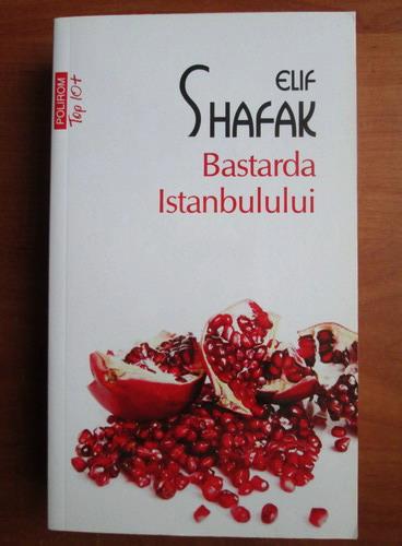 Anticariat: Elif Shafak - Bastarda Istanbulului (Top 10+)