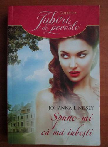 Anticariat: Johanna Lindsey - Spune-mi ca ma iubesti