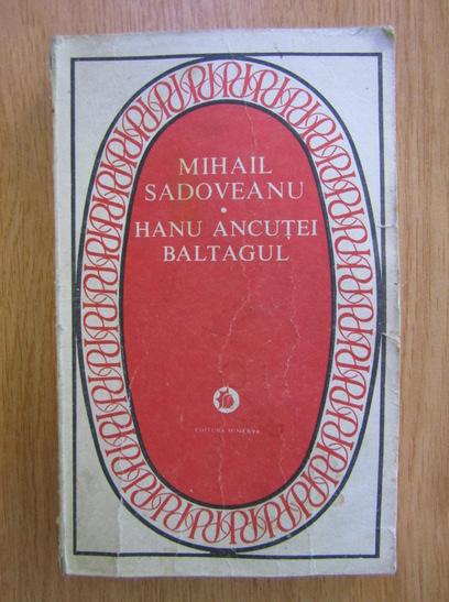 Anticariat: Mihail Sadoveanu - Hanu Ancutei. Baltagul