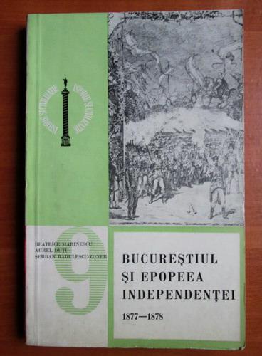 Anticariat: Beatrice Marinescu - Bucurestiul si epopeea independentei 1877-1878