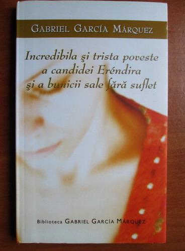 Anticariat: Gabriel Garcia Marquez - Incredibila si trista poveste a candidei Erendira si a bunicii sale fara suflet