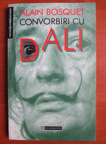 Anticariat: Alain Bosquet - Convorbiri cu Dali
