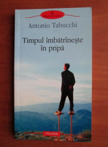 Anticariat: Antonio Tabucchi - Timpul imbatraneste in pripa