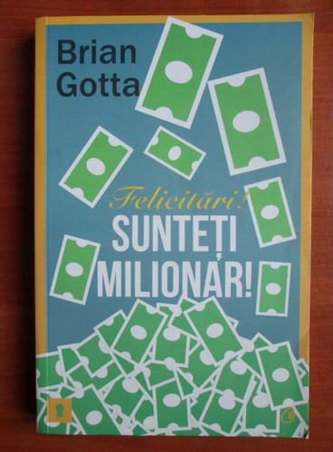 Anticariat: Brian Gotta - Felicitari! Sunteti milionar!