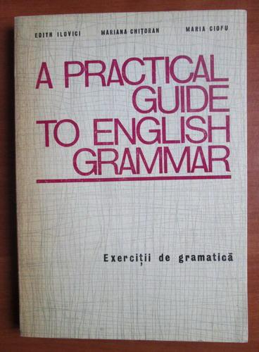 Anticariat: Edith Ilovici - A practical guide to english grammar. Exercitii de gramatica