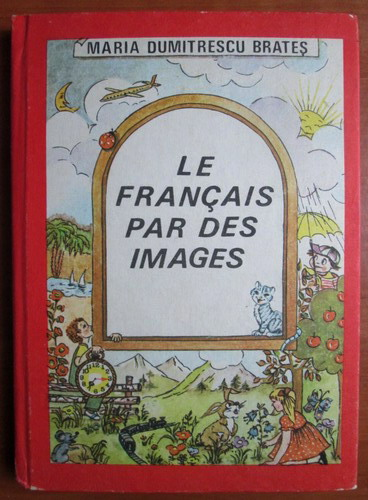 Anticariat: Maria Dumitrescu Brates - Le francais par des images