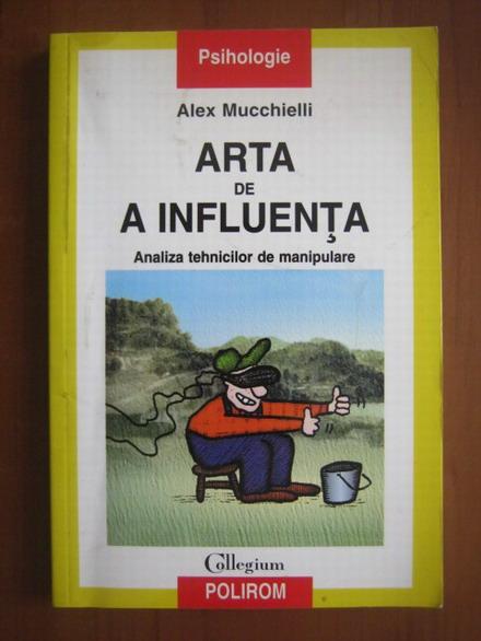 Anticariat: Alex Mucchielli - Arta de a influenta. Analiza tehnicilor de manipulare