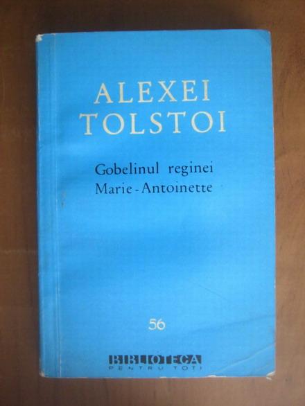 Anticariat: Alexei Tolstoi - Gobelinul reginei Marie Antoinette