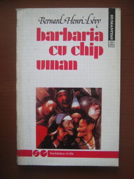 Anticariat: Bernard Henri Levy - Barbaria cu chip uman