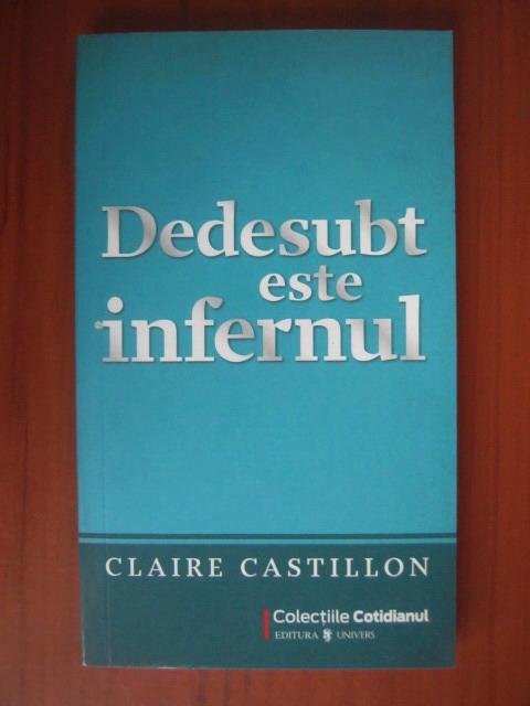 Anticariat: Claire Castillon - Dedesubt este infernul (Cotidianul)