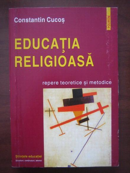 Anticariat: Constantin Cucos - Educatia religioasa