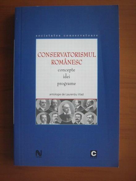 Anticariat: Laurentiu Vlad - Conservatorismul romanesc. Concepte , idei , programe