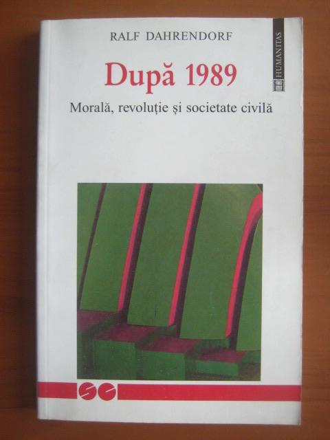 Anticariat: Ralf Dahrendorf - Dupa 1989 (morala , revolutie si societate civila)