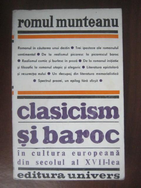 Anticariat: Romul Munteanu - Clasicism si baroc in cultura europeana din secolul al XVII-lea (partea I)