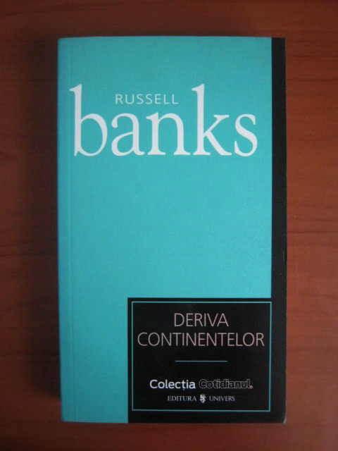 Anticariat: Russell Banks - Deriva continentelor (Cotidianul)