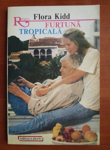 Anticariat: Flora Kidd - Furtuna tropicala