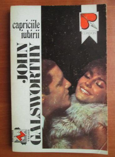 Anticariat: John Galsworthy - Capriciile iubirii