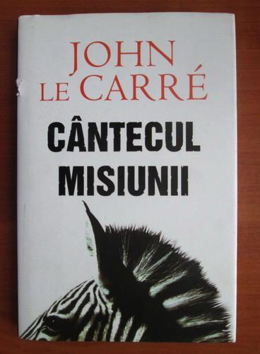 Anticariat: John le Carre - Cantecul misiunii