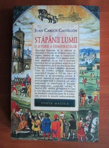 Anticariat: Juan Carlos Castillon - Stapanii lumii. O istorie a conspiratiilor