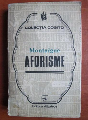 Anticariat: Montaigne - Aforisme