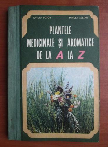 Anticariat: Ovidiu Bojor - Plantele medicinale si aromatice de la A la Z