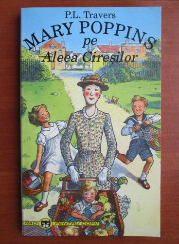 Anticariat: P. L. Travers - Mary Poppins pe aleea ciresilor