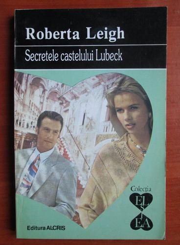 Anticariat: Roberta Leigh - Secretele castelului Lubeck
