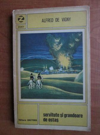 Anticariat: Alfred de Vigny - Servitute si grandoare de ostas