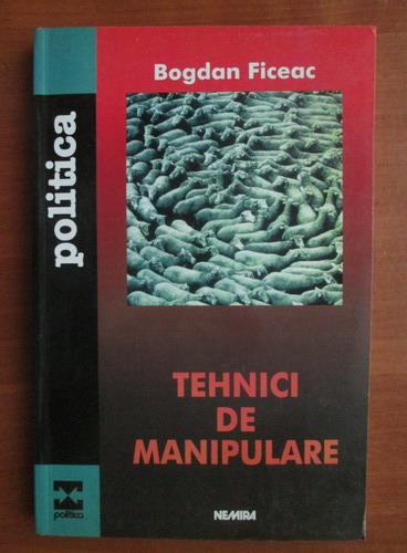 Anticariat: Bogdan Ficeac - Tehnici de manipulare