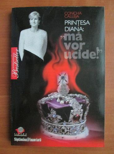 Anticariat: Concha Calleja - Printesa Diana: ma vor ucide!