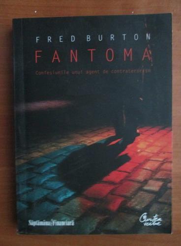 Anticariat: Fred Burton - Fantoma. Confesiunile unui agent de contraterorism