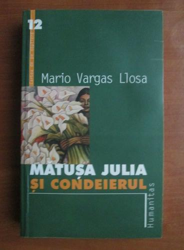 Anticariat: Mario Vargas Llosa - Matusa Julia si condeierul