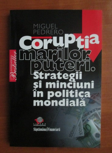 Anticariat: Miguel Pedrero - Coruptia marilor puteri. Strategii si minciuni in politica mondiala