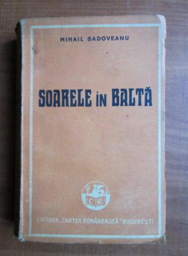 Anticariat: Mihail Sadoveanu - Soarele in balta (1947)